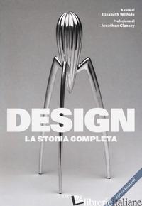 DESIGN. LA STORIA COMPLETA. NUOVA EDIZ. - WIHIDE E. (CUR.)