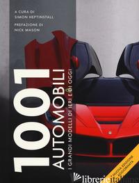 1001 AUTOMOBILI. I GRANDI MODELLI DI IERI. NUOVA EDIZ. - HEPTINSTALL S. (CUR.)
