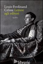 LETTERE AGLI EDITORI - CELINE LOUIS-FERDINAND; CARDELLI M. (CUR.)