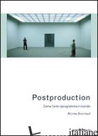 POSTPRODUCTION. COME L'ARTE RIPROGRAMMA IL MONDO - BOURRIAUD NICOLAS