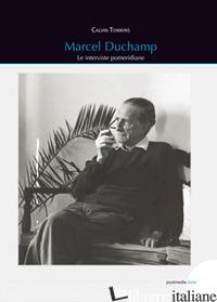 MARCEL DUCHAMP. LE INTERVISTE POMERIDIANE - TOMKINS CALVIN