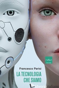 TECNOLOGIA CHE SIAMO (LA) - PARISI FRANCESCO