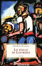 FOLLE DI LOURDES (LE) - HUYSMANS JORIS-KARL