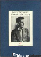 VOSTRO FRATELLO LUDWIG. LETTERE ALLA FAMIGLIA (1908-1951) - WITTGENSTEIN LUDWIG; MCGUINNESS B. (CUR.); ASCHER M. C. (CUR.); PFERSMANN O. (CU