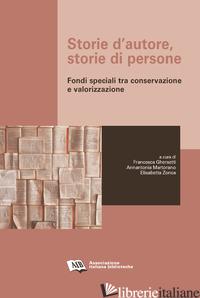 STORIE D'AUTORE, STORIE DI PERSONE. FONDI SPECIALI TRA CONSERVAZIONE E VALORIZZA - GHERSETTI F. (CUR.); MARTORANO A. (CUR.); ZONCA E. (CUR.)