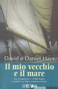 MIO VECCHIO E IL MARE (IL) - HAYS DAVID; HAYS DANIEL