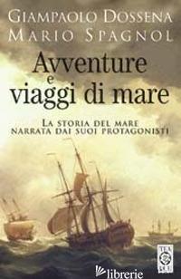 AVVENTURE E VIAGGI DI MARE - DOSSENA G. (CUR.); SPAGNOL M. (CUR.)