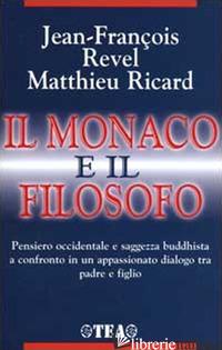 MONACO E IL FILOSOFO. IL BUDDHISMO OGGI (IL) - REVEL JEAN-FRANCOIS; RICARD MATTHIEU