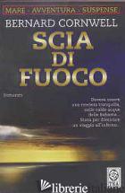 SCIA DI FUOCO - CORNWELL BERNARD