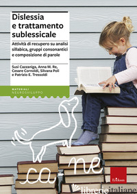 DISLESSIA E TRATTAMENTO SUBLESSICALE. ATTIVITA' DI RECUPERO SU ANALISI SILLABICA - BANAL S. (CUR.)