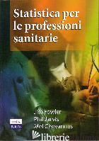 STATISTICA PER LE PROFESSIONI SANITARIE - FOWLER JIM; JARVIS PHIL; CHEVANNES MEL
