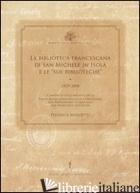 BIBLIOTECA FRANCESCANA DI SAN MICHELE IN ISOLA E LE «SUE BIBLIOTECHE» (1829-2008 - BENEDETTI FEDERICA
