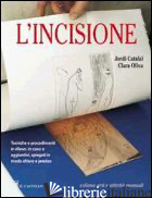INCISIONE (L') - CATAFAL J.; OLIVA CLARA
