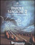 PAROLE MAGICHE. VOL. 2: NUOVI INCANTESIMI DELL'ERA MODERNA - TENCA CRISTIANO