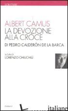 DEVOZIONE ALLA CROCE (LA) - CAMUS ALBERT; CHIUCHIU' L. (CUR.)