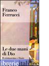 DUE MANI DI DIO. IL CRISTIANESIMO E DANTE (LE) - FERRUCCI FRANCO