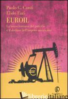 EUROIL. LA BORSA IRANIANA DEL PETROLIO E IL DECLINO DELL'IMPERO AMERICANO - CONTI PAOLO C.; FAZI ELIDO