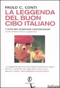 LEGGENDA DEL BUON CIBO ITALIANO E ALTRI MITI ALIMENTARI CONTEMPORANEI (LA) - CONTI PAOLO C.