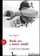 BODY ART E STORIE SIMILI. IL CORPO COME LINGUAGGIO. EDIZ. ILLUSTRATA - VERGINE LEA