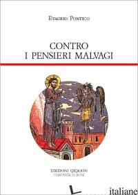 CONTRO I PENSIERI MALVAGI. ANTIRRHETIKOS - EVAGRIO PONTICO; BUNGE G. (CUR.)