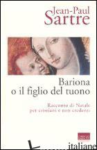 BARIONA O IL FIGLIO DEL TUONO. RACCONTO DI NATALE PER CRISTIANI E NON CREDENTI - SARTRE JEAN-PAUL; DELOGU A. (CUR.)