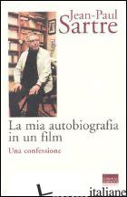MIA AUTOBIOGRAFIA IN UN FILM. UNA CONFESSIONE (LA) - SARTRE JEAN-PAUL; INVITTO G. (CUR.)
