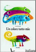 COLORE TUTTO MIO. EDIZ. ILLUSTRATA (UN) - LIONNI LEO