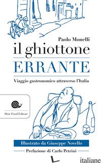 GHIOTTONE ERRANTE. VIAGGIO GASTRONOMICO ATTRAVERSO L'ITALIA (IL) - MONELLI PAOLO