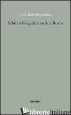 SCHIZZO BIOGRAFICO SU DON BOSCO - HUYSMANS JORIS-KARL