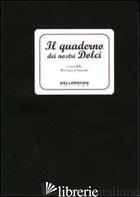 QUADERNO DEI NOSTRI DOLCI (IL). VOL. 1 - PRO LOCO DI SARMEDE (CUR.)