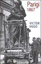 PARIGI 1867 - HUGO VICTOR; CONTE G. (CUR.)