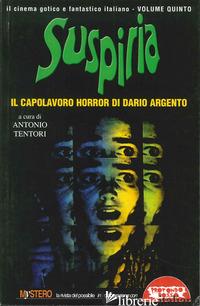 SUSPIRIA. IL CAPOLAVORO HORROR DI DARIO ARGENTO - TENTORI A. (CUR.)