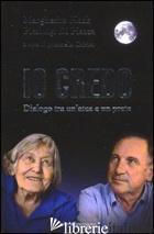 IO CREDO. DIALOGO TRA UN'ATEA E UN PRETE - HACK MARGHERITA; DI PIAZZA PIERLUIGI; CHIRICO M. (CUR.)