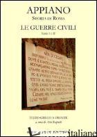 STORIA DI ROMA. LE GUERRE CIVILI. LIBRO 1° E 2° - APPIANO; RUPNIK A. (CUR.)