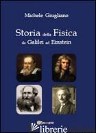 STORIA DELLA FISICA DA GALILEI AD EINSTEIN - GIUGLIANO MICHELE