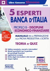 5 ESPERTI BANCA D'ITALIA. PROFILO B. DISCIPLINE ECONOMICO-FINANZIARIE. MANUALE P - 345/3B