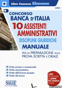 CONCORSO BANCA D'ITALIA. 10 ASSISTENTI AMMINISTRATIVI. DISCIPLINE GIURIDICHE. MA - AA.VV.