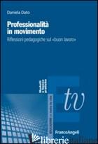 PROFESSIONALITA' IN MOVIMENTO. RIFLESSIONI PEDAGOGICHE SUL «BUON LAVORO» - DATO DANIELA