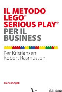 METODO LEGO® SERIOUS PLAY® PER IL BUSINESS (IL) - RASMUSSEN ROBERT; KRISTIANSEN PER