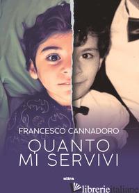 QUANTO MI SERVIVI - CANNADORO FRANCESCO
