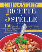CHINA STUDY. RICETTE A 5 STELLE (THE) - CAMPBELL LEANNE; CAMPBELL T. COLIN