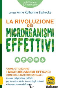 RIVOLUZIONE DEI MICRORGANISMI EFFETTIVI (LA) - ZSCHOCKE ANNE KATHARINA