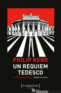 REQUIEM TEDESCO. LA TRILOGIA BERLINESE DI BERNIE GUNTHER (UN). VOL. 3 - KERR PHILIP