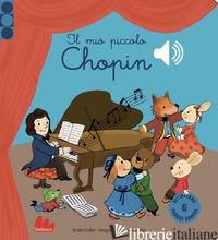 MIO PICCOLO CHOPIN. LIBRO SONORO. EDIZ. A COLORI (IL) - COLLET EMILIE