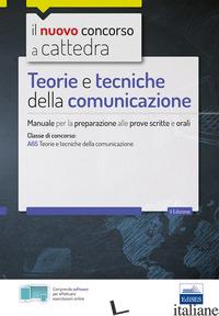 TEORIE E TECNICHE DELLA COMUNICAZIONE. MANUALE PER LE PROVE SCRITTE E ORALI DEL  - AA.VV.