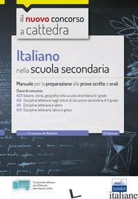 ITALIANO NELLA SCUOLA SECONDARIA. MANUALE PER LE PROVE SCRITTE E ORALI. CLASSI D - DE ROBERTIS F. (CUR.)