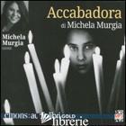 ACCABADORA LETTO DA MICHELA MURGIA. AUDIOLIBRO. CD AUDIO FORMATO MP3 - MURGIA MICHELA