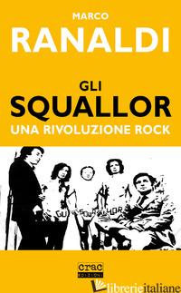 SQUALLOR. UNA RIVOLUZIONE ROCK (GLI) - RANALDI MARCO
