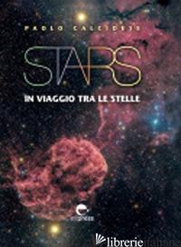 STARS. IN VIAGGIO TRA LE STELLE. EDIZ. ILLUSTRATA - CALCIDESE PAOLO