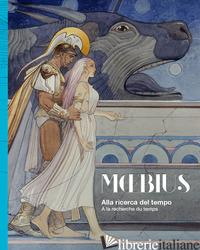 MOEBIUS. ALLA RICERCA DEL TEMPO-A LA RECHERCHE DU TEMPS. EDIZ. A COLORI - MOEBIUS